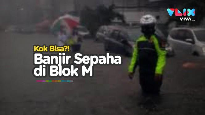 Ternyata Kemarin Blok M Banjir Tinggi, Anies Banjir Kritik